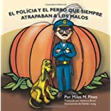El Polic�a y el Perro que Siempre Atrapaban a los Malos: The Policeman and the Dog Who Always Caught the Bad Guys (Spanish Edition) ~ Miles M. Pines