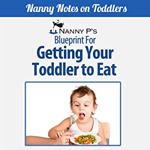 Getting Your Toddler to Eat: A Nanny P Blueprint (Book 2) Audiobook