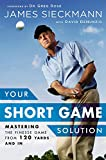 img - for Your Short Game Solution: Mastering the Finesse Game from 120 Yards and In book / textbook / text book