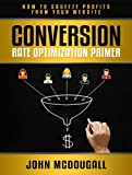 img - for Conversion Rate Optimization Primer: How to Squeeze Profits from Your Website book / textbook / text book