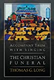 Accompany Them with Singing--The Christian Funeral (0664239706) by Long, Thomas G.