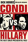 Condi vs. Hillary: The Next Great Presidential Race (0060859849) by Morris, Dick