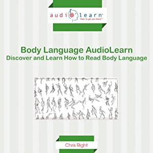 Body Language AudioLearn: Discover and Learn How to Read Body Language | [Chris Right]