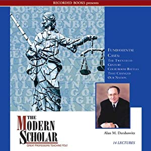 The Modern Scholar: Fundamental Cases: The Twentieth-Century Courtroom Battles That Changed Our Nation | [Alan M. Dershowitz]