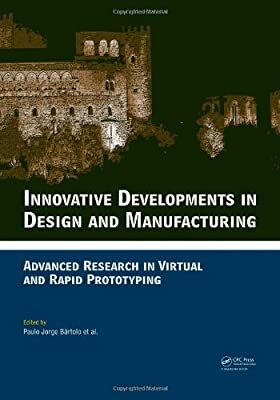 Innovative Developments in Design and Manufacturing: Advanced Research in Virtual and Rapid Prototyping -  Proceedings of VR@P4, Oct. 2009, Leiria, Portugal