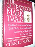 Outrageous Mark Twain: Some Lesser-Known but Extraordinary Works With 'Reflections on Religion' (0385235224) by Neider, Charles