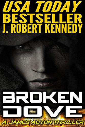 J. Robert Kennedy - Broken Dove (A James Acton Thriller, Book #3) (English Edition)