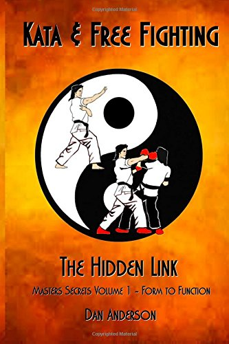 Kata & Free Fighting - The Hidden Link: Masters Secrets Volume 1 - Form to Function