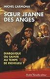 echange, troc Michel Carmona - Soeur Jeanne des Anges : Diabolique ou sainte au temps de Richelieu ?