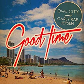 Good Time (Feat. Owl City and Carly Rae Jepsen)