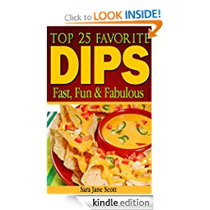 Kindle Book Bargain: Dips: Top 25 Favorite Dips, by Sara Jane Scott. Publisher: BuzzHub Marketing (October 13, 2012)