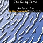 The Killing Trivia: Best Extracts from The Killing (American TV) Interactive Quiz Hörbuch von J.R. Collins Gesprochen von:  411 Audio