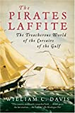 The Pirates Laffite: The Treacherous World of the Corsairs of the Gulf (0156032597) by Davis, William C.