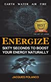 ENERGIZE: 60 Seconds to Boost Your Energy Naturally: Happiness, Massage & Healthy Living (The Art of Living Book 1)