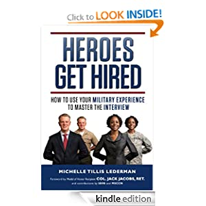 Heroes Get Hired: How To Use Your Military Experience to Master the Interview