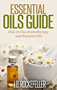 Essential Oils Guide: How to Use Aromatherapy and Essential Oils (Essential Oils and Aromatherapy Series)