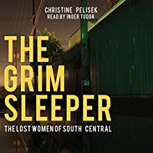 The Grim Sleeper: The Lost Women of South Central Audiobook by Christine Pelisek Narrated by Inger Tudor