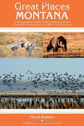 Great Places: Montana: A Recreational Guide to Montana's Public Lands and Historical Places for Birding, Hiking, Photography, Fishing, Huntin (Great Places)