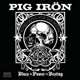 Pig Iron- Blues + Power = Destiny