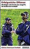 Edition American Football 3: Erfolgreiche Offense - Strategie und Taktik des Angriffs im modernen Football