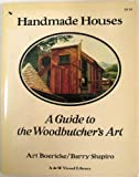 Handmade Houses: A Guide to the Woodbutcher's Art (0891040013) by Art Boericke
