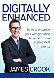 Digitally Enhanced: How To Enhance Your Web Presence To Attract More Of Your Ideal Clients