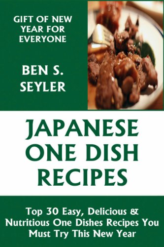 Top 30 Easy, Delicious And Nutritious Japanese One Dish Recipes You Must Try This New Year by Ben S. Seyler