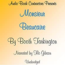 Monsieur Beaucaire Audiobook by Booth Tarkington Narrated by Flo Gibson