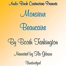 Monsieur Beaucaire | Livre audio Auteur(s) : Booth Tarkington Narrateur(s) : Flo Gibson