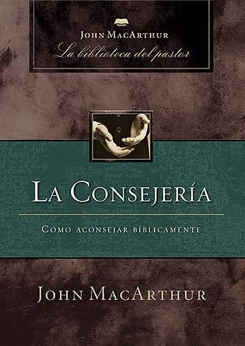 La Consejeria: Como Aconsejar Biblicamente = Introduction to Biblical Counseling