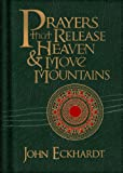 Prayers that Release Heaven and Move Mountains