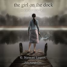 The Girl on the Dock: A Dark Fairy Tale Audiobook by G. Norman Lippert Narrated by Jus Sargeant