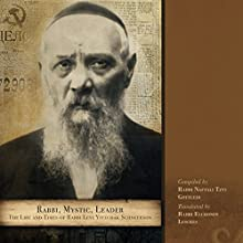 Rabbi, Mystic, Leader: The Life and Times of Rabbi Levi Yitzchak Schneerson (       UNABRIDGED) by Rabbi Naftali Tzvi Gottleib Narrated by Shlomo Zacks