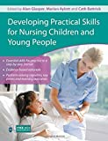 img - for Developing Practical Skills for Nursing Children and Young People by Marion Aylott (Editor), Alan Glasper (Editor), Cathryn Battrick (Editor) (27-Nov-2009) Paperback book / textbook / text book