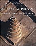 echange, troc Georg Gerster, Charlotte Trümpler, Collectif - Le passé au présent : Les sites archéologiques de l'humanité en images aériennes