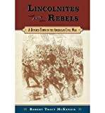 img - for { [ LINCOLNITES AND REBELS: A DIVIDED TOWN IN THE AMERICAN CIVIL WAR [ LINCOLNITES AND REBELS: A DIVIDED TOWN IN THE AMERICAN CIVIL WAR BY MCKENZIE, ROBERT TRACY ( AUTHOR ) NOV-01-2009[ LINCOLNITES AND REBELS: A DIVIDED TOWN IN THE AMERICAN CIVIL WAR [ LINCOLNITES AND REBELS: A DIVIDED TOWN IN THE AMERICAN CIVIL WAR BY MCKENZIE, ROBERT TRACY ( AUTHOR ) NOV-01-2009 ] BY MCKENZIE, ROBERT TRACY ( AUTHOR )NOV-01-2009 PAPERBACK ] } McKenzie, Robert Tracy ( AUTHOR ) Nov-01-2009 Paperback book / textbook / text book