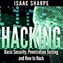 Hacking: Basic Security, Penetration Testing, and How to Hack Hörbuch von Isaac Sharpe Gesprochen von: Martin James