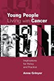 img - for Young People Living with Cancer: Implications for Policy and Practice by Anne Grinyer (2007-02-01) book / textbook / text book