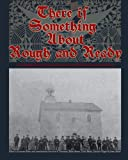 img - for There is Something About Rough and Ready: A History of the Village at the Heart of the Mahantongo Valley book / textbook / text book