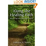 Along the Healing Path : Recovering from Interstitial Cystitis by Catherine M. Simone