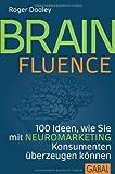 Brainfluence: 100 Arten, wie Sie mit Neuromarketing Konsumenten überzeugen können