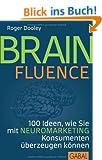 Brainfluence: 100 Arten, wie Sie mit Neuromarketing Konsumenten �berzeugen k�nnen