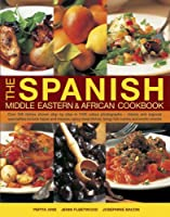 The Spanish, Middle Eastern & African Cookbook: Over 330 Dishes Shown Step by Step in 1400 Photographs - Classic and Regional Specialties Include Tapas and Mezzes, Spicy Meat Dishes, Tangy Fish Curr