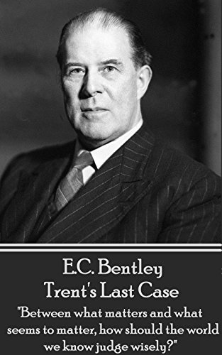 "E.C. Bentley - Trent's Last Case: ""The bitterest tears shed over graves are for words left unsaid and deeds left undone."""
