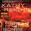 Break No Bones (       UNABRIDGED) by Kathy Reichs Narrated by Dorothee Berryman