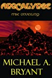 Apocalypse, The Unveiling (0557049946) by Bryant, Michael