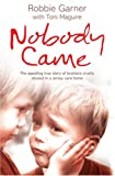 Nobody Came: The appalling true story of brothers cruelly abused in a Jersey care home Robbie Garner