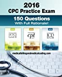 img - for CPC Practice Exam 2016: Includes 150 practice questions, answers with full rationale, exam study guide and the official proctor-to-examinee instructions book / textbook / text book