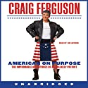 American on Purpose: The Improbable Adventures of an Unlikely Patriot (       ungekürzt) von Craig Ferguson Gesprochen von: Craig Ferguson