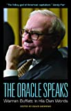 The Oracle Speaks: Warren Buffett In His Own Words (In Their Own Words)